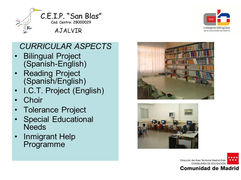 CURRICULAR ASPECTS Bilingual Project (Spanish-English) Reading Project (Spanish/English) I.C.T. Project (English) Choir Tolerance Project Special Educ