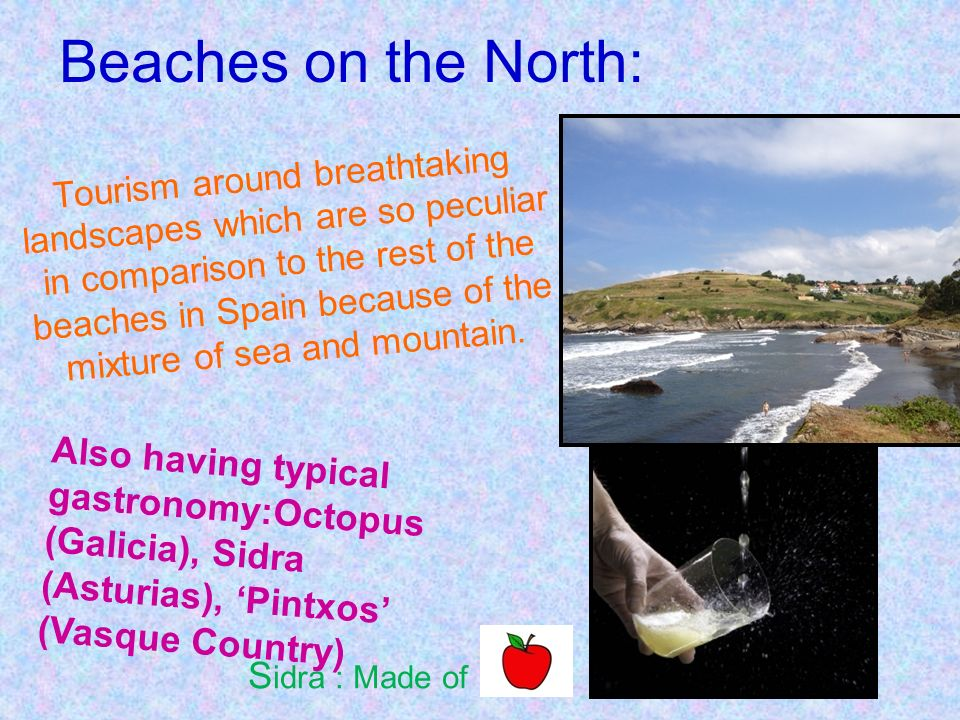 Beaches on the North: Tourism around breathtaking landscapes which are so peculiar in comparison to the rest of the beaches in Spain because of the mixture of sea and mountain.