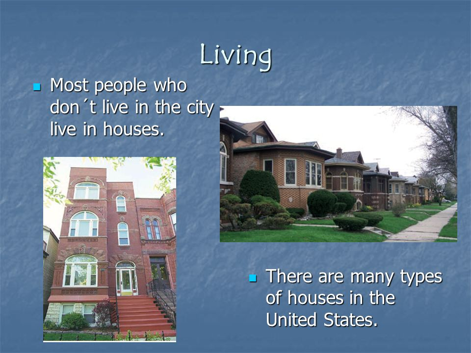 Living Most people who don´t live in the city live in houses.