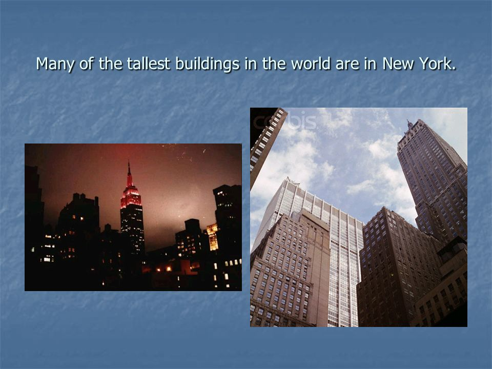 Many of the tallest buildings in the world are in New York.