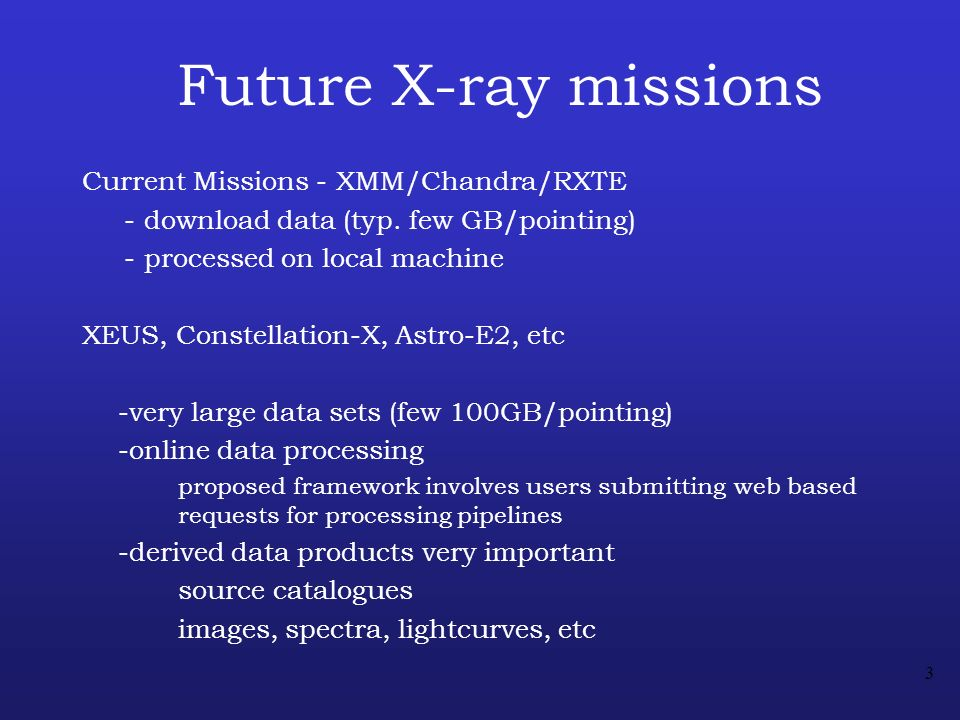 3 Future X-ray missions Current Missions - XMM/Chandra/RXTE - download data (typ.