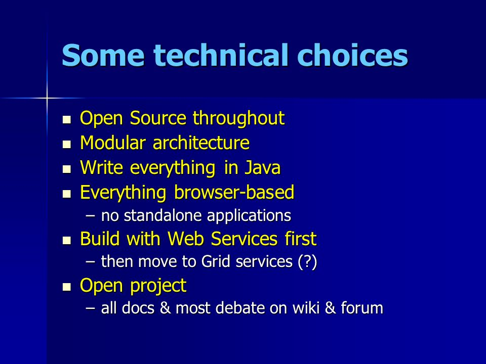 Some technical choices Open Source throughout Open Source throughout Modular architecture Modular architecture Write everything in Java Write everythi