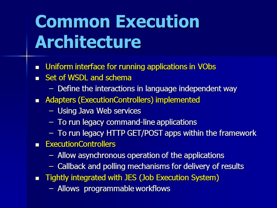 Common Execution Architecture Uniform interface for running applications in VObs Uniform interface for running applications in VObs Set of WSDL and sc