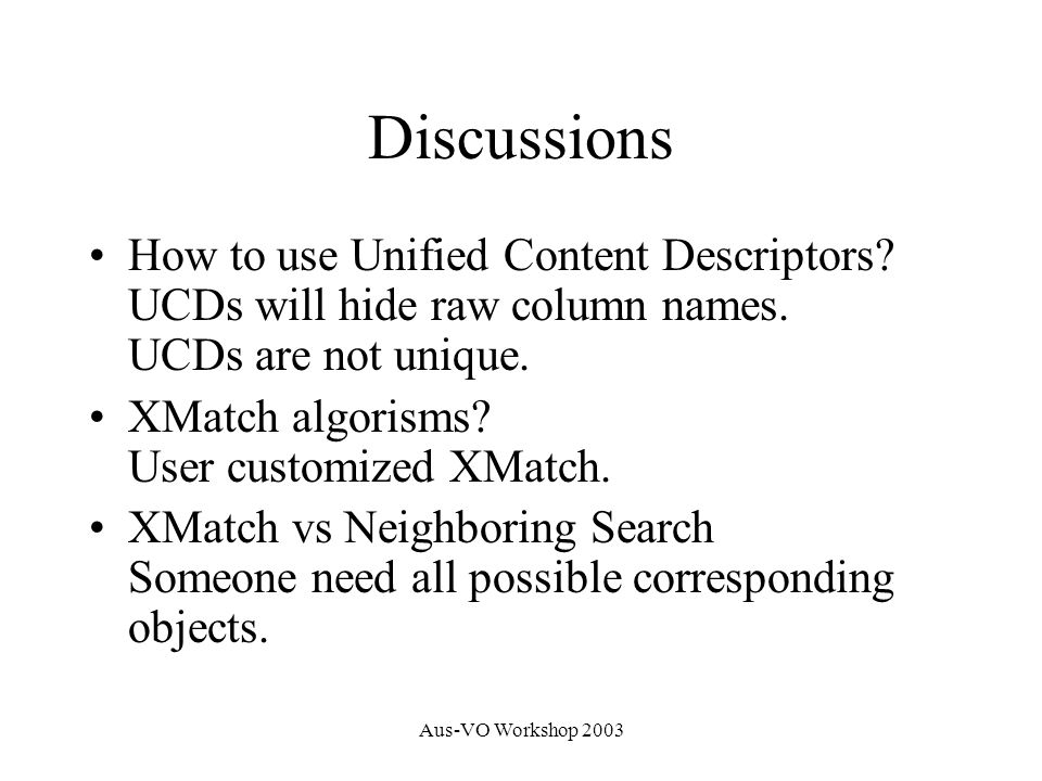 Aus-VO Workshop 2003 Discussions How to use Unified Content Descriptors.
