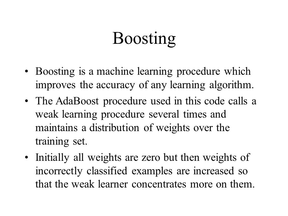 Boosting Boosting is a machine learning procedure which improves the accuracy of any learning algorithm.