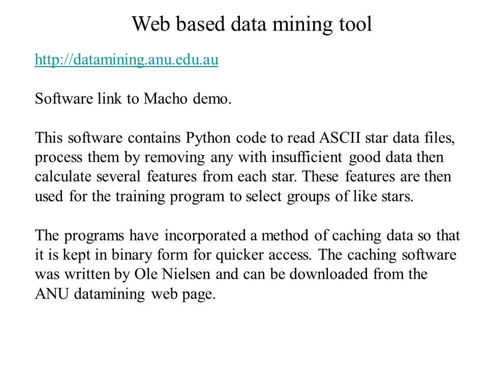 Web based data mining tool http://datamining.anu.edu.au Software link to Macho demo.
