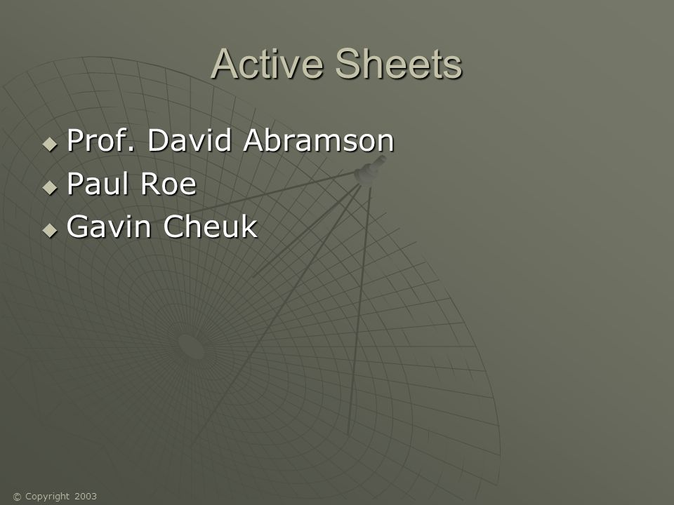 © Copyright 2003 Active Sheets Prof. David Abramson Prof. David Abramson Paul Roe Paul Roe Gavin Cheuk Gavin Cheuk