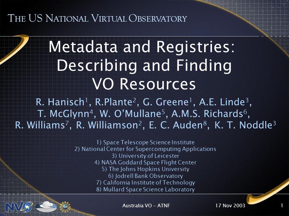 17 Nov 2003Australia VO - ATNF1 Metadata and Registries: Describing and Finding VO Resources R. Hanisch 1, R.Plante 2, G. Greene 1, A.E. Linde 3, T. M
