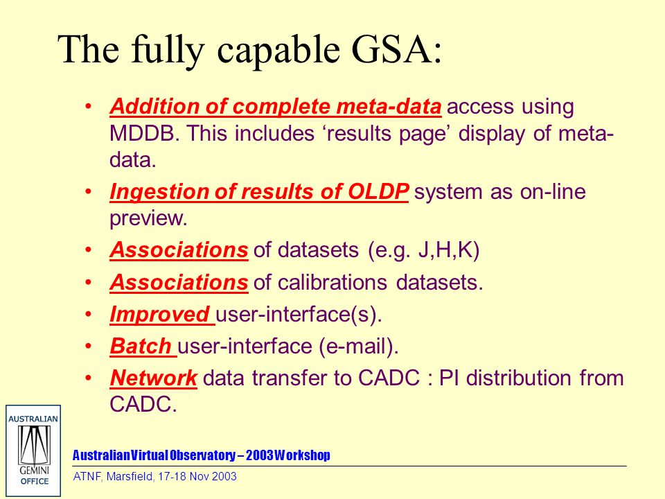 Australian Virtual Observatory – 2003 Workshop ATNF, Marsfield, 17-18 Nov 2003 The fully capable GSA: Addition of complete meta-data access using MDDB