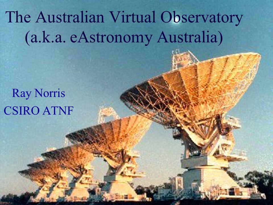 The Australian Virtual Observatory (a.k.a. eAstronomy Australia) Ray Norris CSIRO ATNF