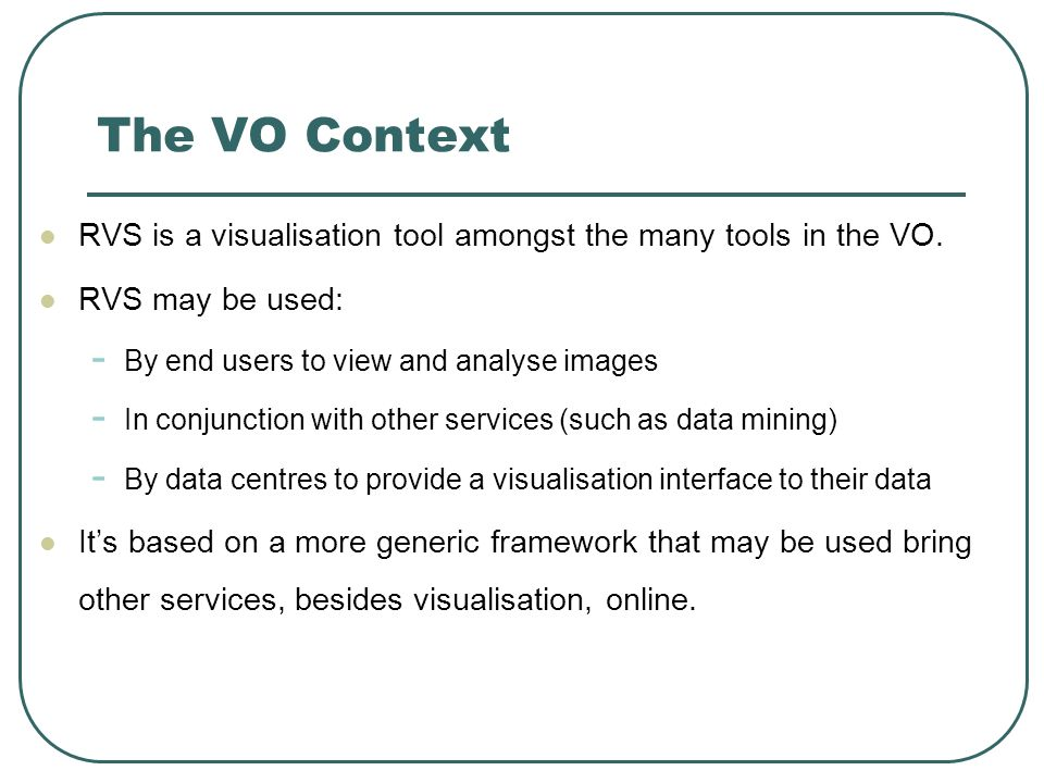 The VO Context RVS is a visualisation tool amongst the many tools in the VO.
