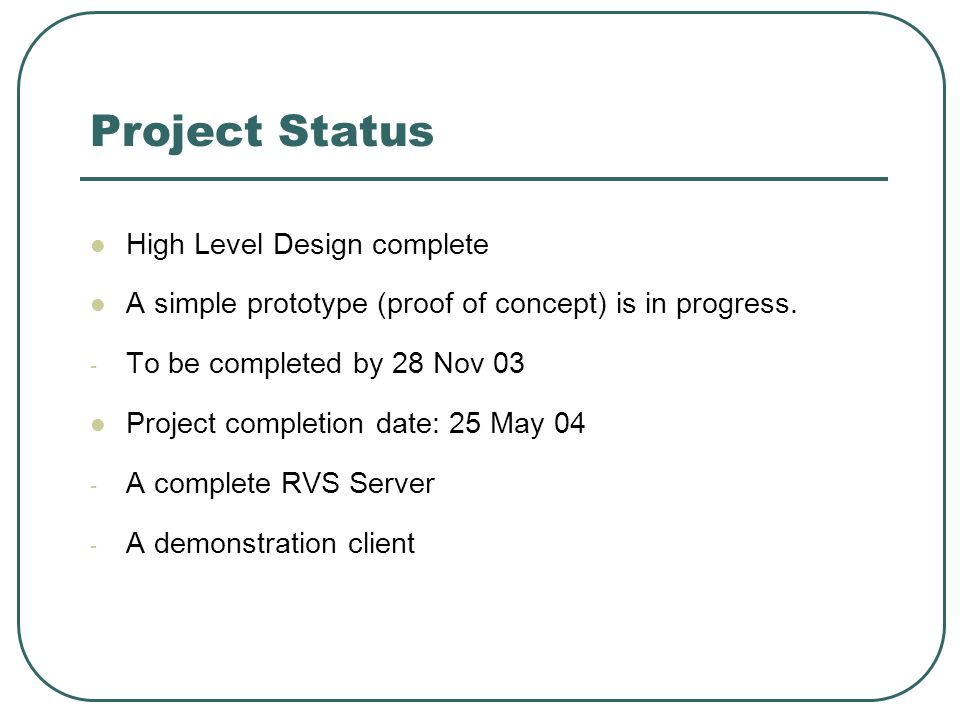 Project Status High Level Design complete A simple prototype (proof of concept) is in progress.