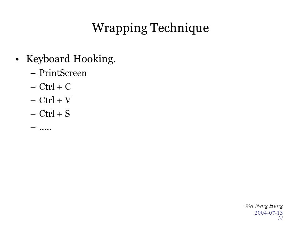 2004-07-13 Wei-Neng Hung 3/ Wrapping Technique Keyboard Hooking. –PrintScreen –Ctrl + C –Ctrl + V –Ctrl + S –.....