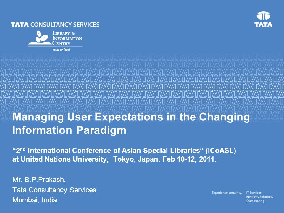 Managing User Expectations in the Changing Information Paradigm 2 nd International Conference of Asian Special Libraries (ICoASL) at United Nations University, Tokyo, Japan.