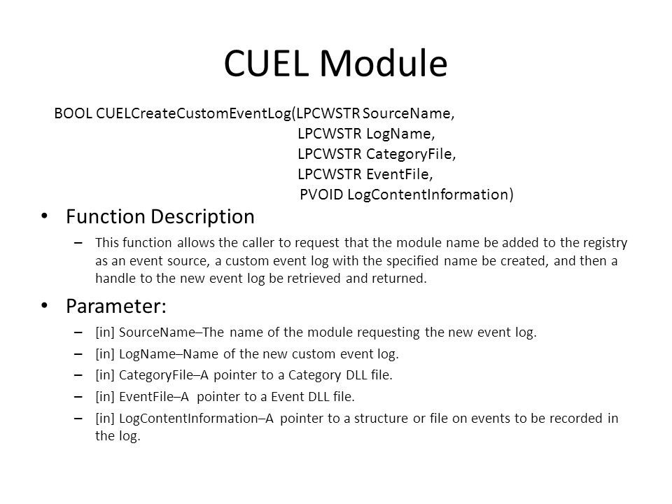 CUEL Module Function Description – This function allows the caller to request that the module name be added to the registry as an event source, a custom event log with the specified name be created, and then a handle to the new event log be retrieved and returned.
