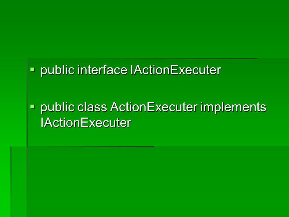 public interface IActionExecuter public interface IActionExecuter public class ActionExecuter implements IActionExecuter public class ActionExecuter implements IActionExecuter