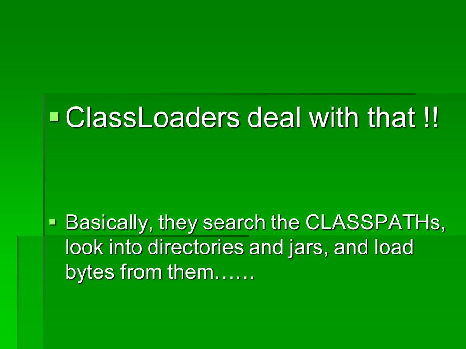 ClassLoaders deal with that !. ClassLoaders deal with that !.