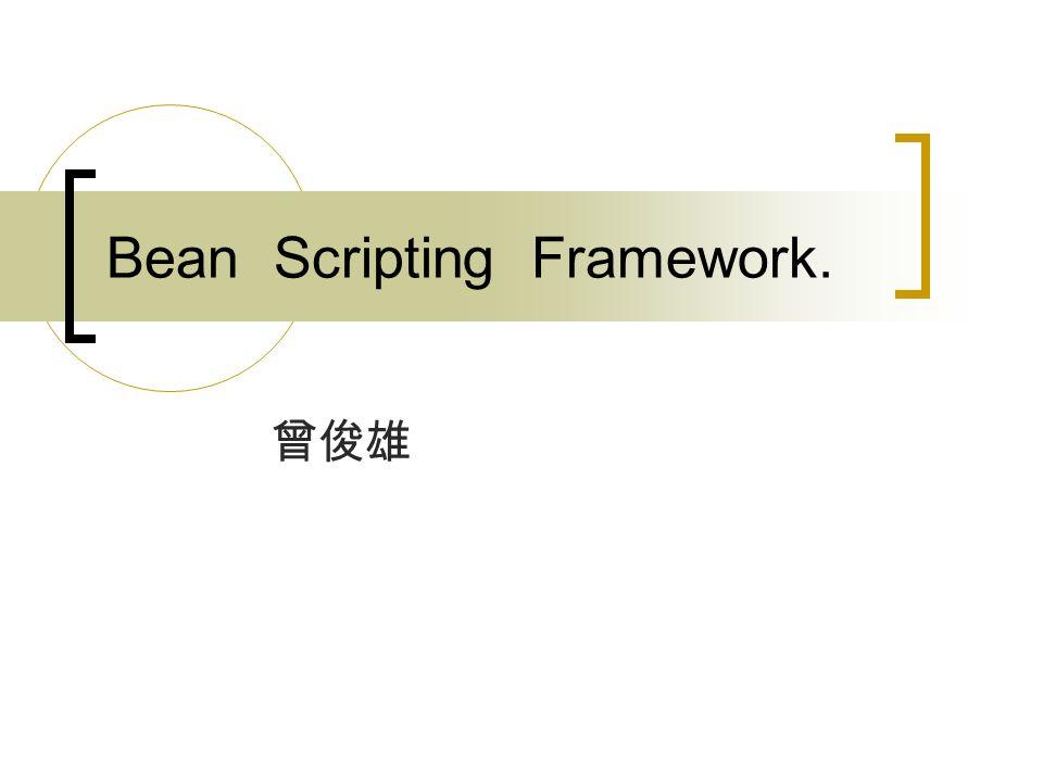 Bean Scripting Framework.