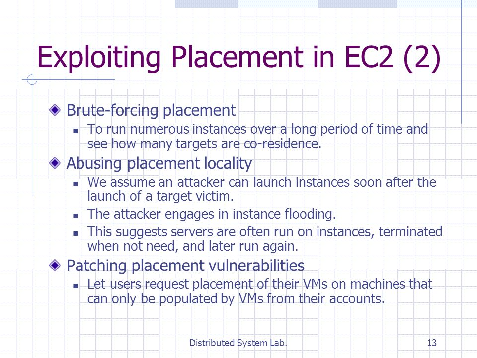 Distributed System Lab.13 Exploiting Placement in EC2 (2) Brute-forcing placement To run numerous instances over a long period of time and see how man