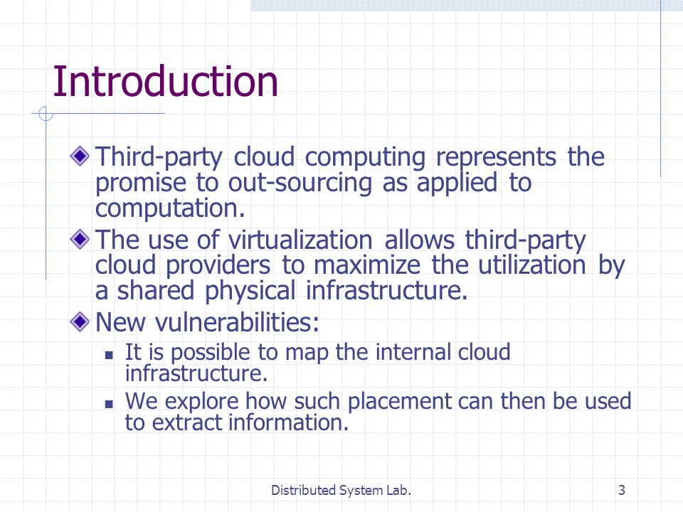Distributed System Lab.3 Introduction Third-party cloud computing represents the promise to out-sourcing as applied to computation. The use of virtual