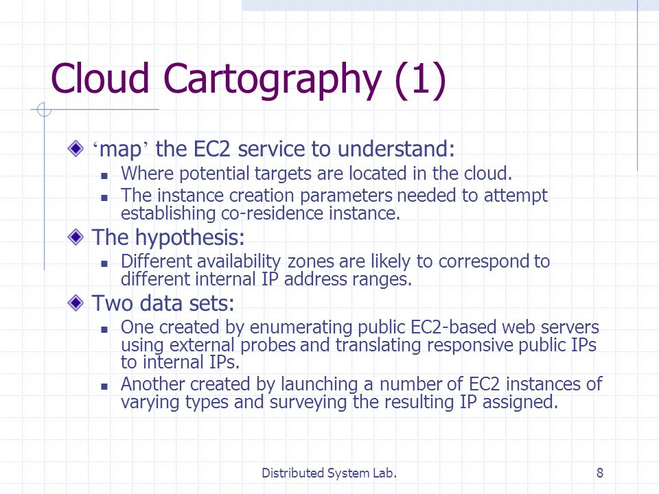 Distributed System Lab.8 Cloud Cartography (1) map the EC2 service to understand: Where potential targets are located in the cloud. The instance creat