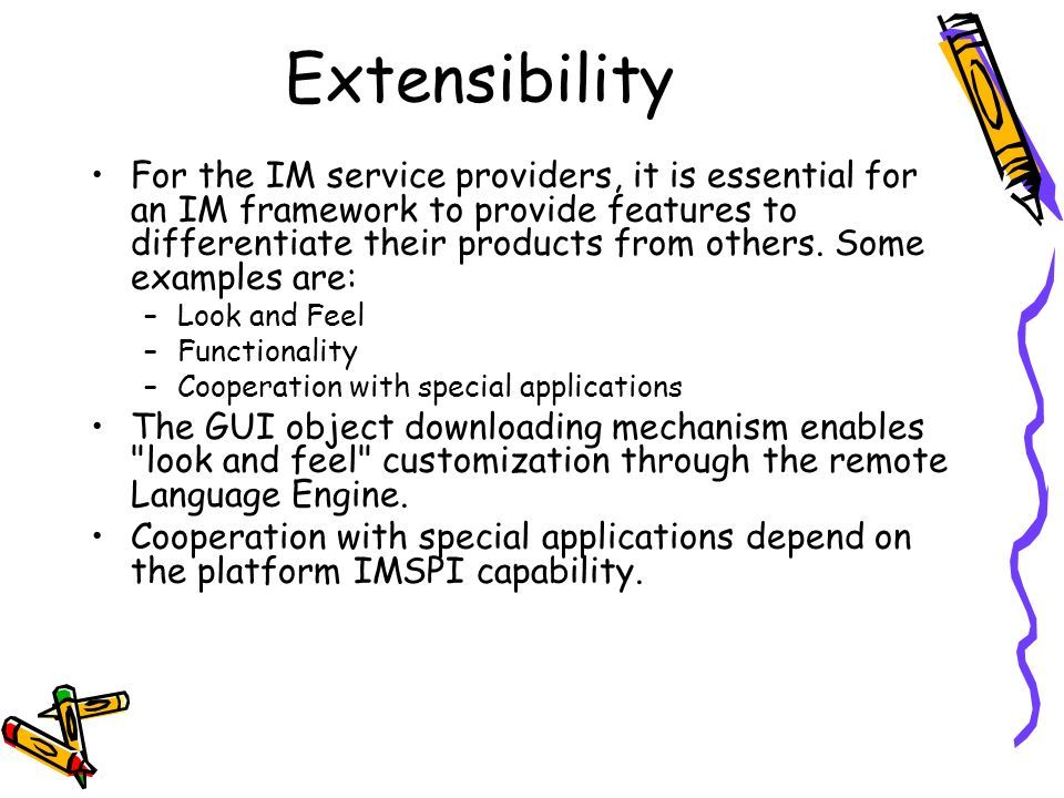 Extensibility For the IM service providers, it is essential for an IM framework to provide features to differentiate their products from others.