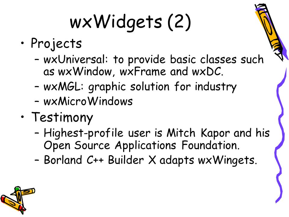 wxWidgets (2) Projects –wxUniversal: to provide basic classes such as wxWindow, wxFrame and wxDC.