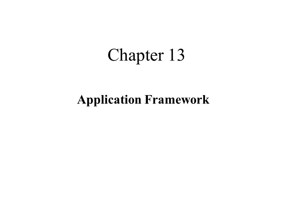 Chapter 13 Application Framework