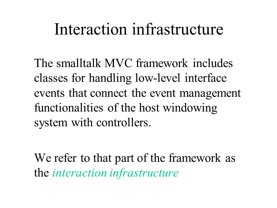 The smalltalk MVC framework includes classes for handling low-level interface events that connect the event management functionalities of the host windowing system with controllers.