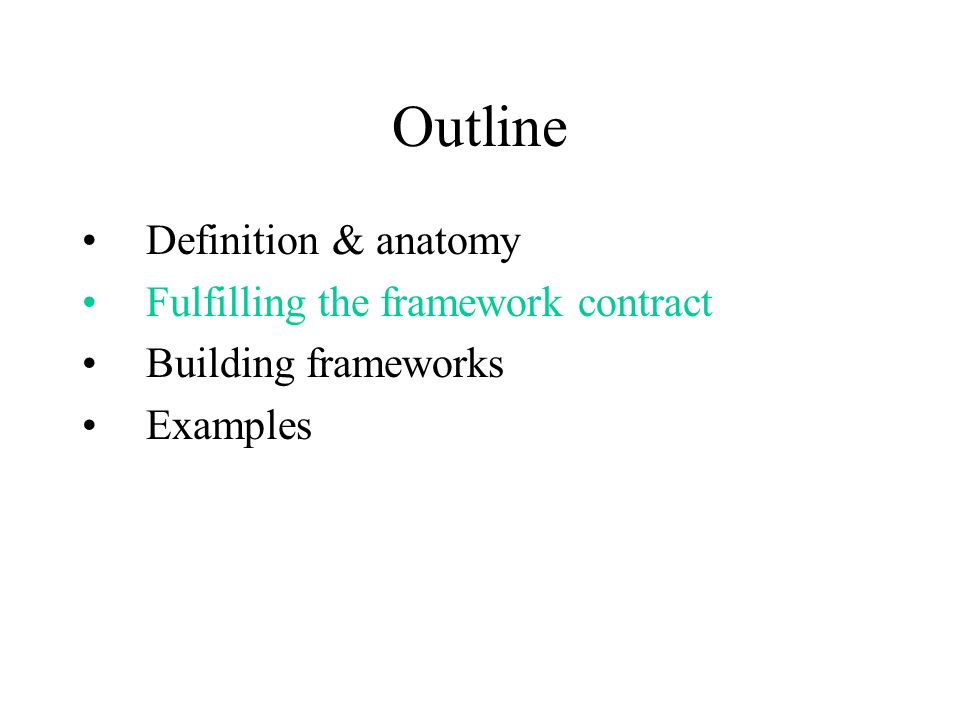 Outline Definition & anatomy Fulfilling the framework contract Building frameworks Examples
