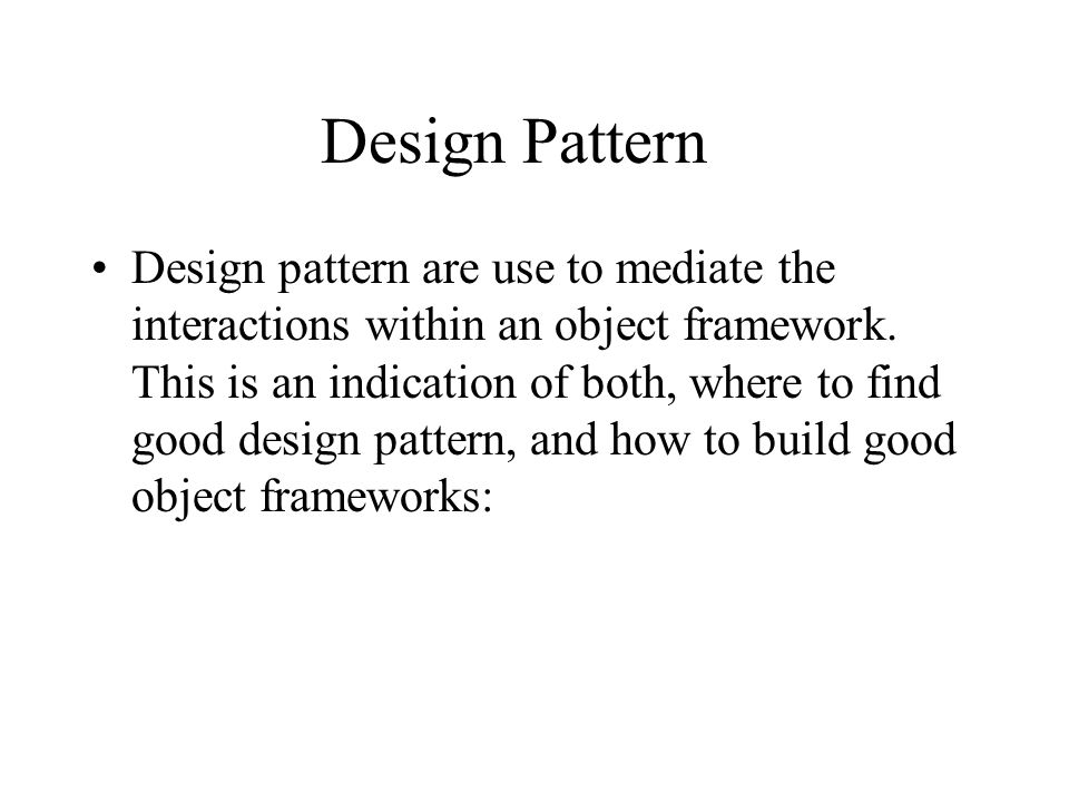 Design Pattern Design pattern are use to mediate the interactions within an object framework.