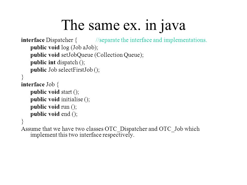 The same ex. in java interface Dispatcher { //separate the interface and implementations.