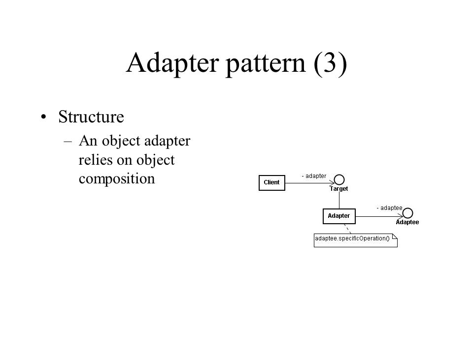 Adapter pattern (3) Structure –An object adapter relies on object composition