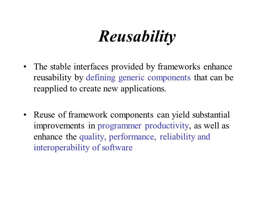 Extensibility A framework enhances extensibility by providing explicit hook methods that allow applications to extend its stable interfaces Hook methods systematically decouple the stable interfaces and behaviors of an application domain from the variations required by instantiations of an application in a particular context