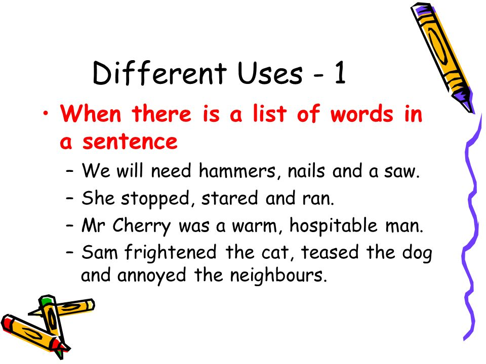 Different Uses -2 Commas are used to separate any extra information that is added.