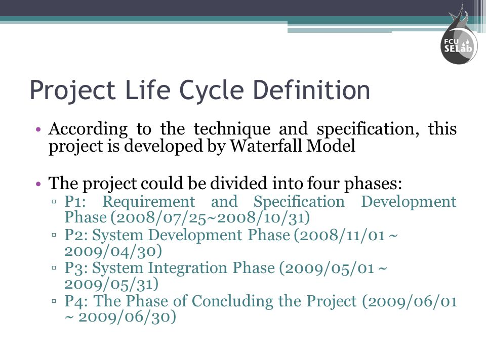 Project Life Cycle Definition According to the technique and specification, this project is developed by Waterfall Model The project could be divided