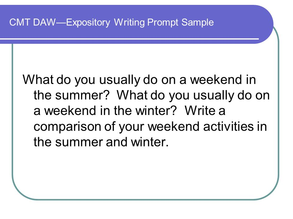 CMT DAWExpository Writing Prompt Sample What do you usually do on a weekend in the summer.