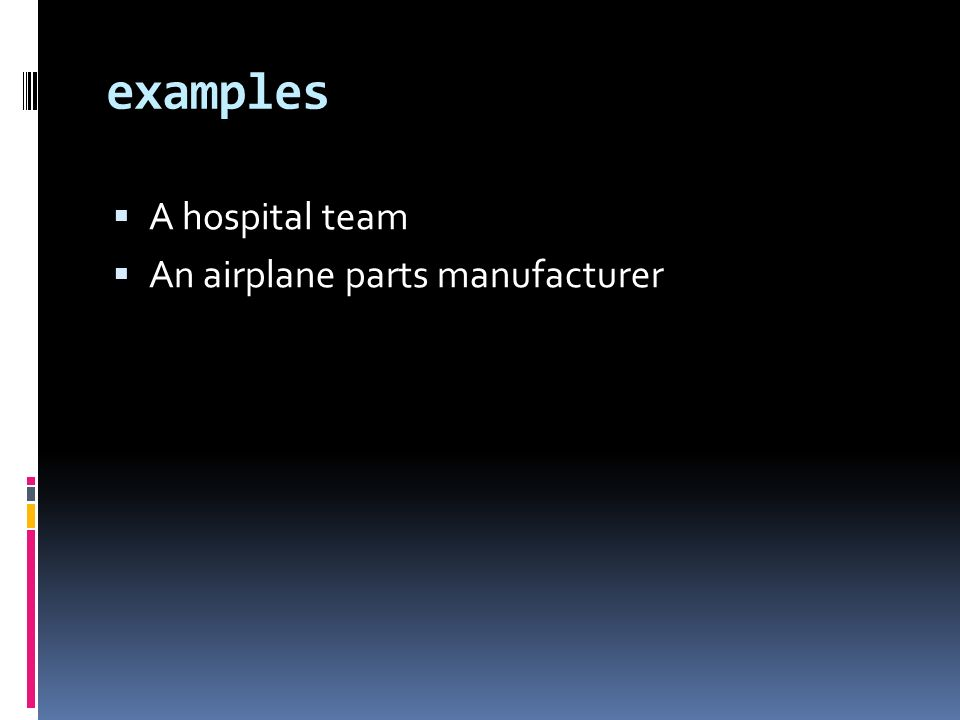 examples A hospital team An airplane parts manufacturer