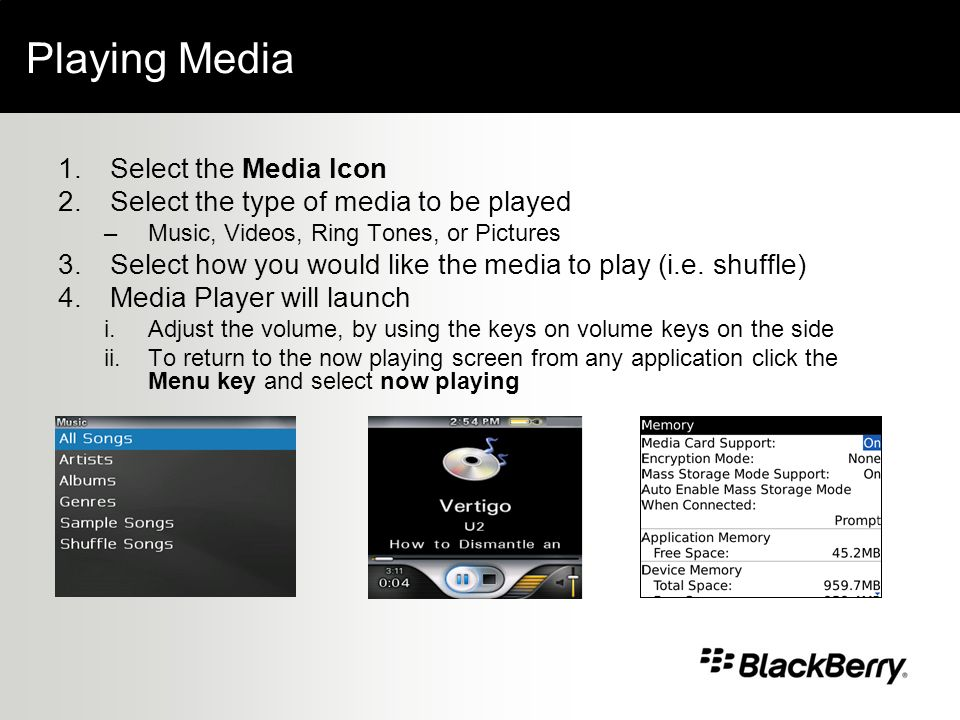 Playing Media 1.Select the Media Icon 2.Select the type of media to be played –Music, Videos, Ring Tones, or Pictures 3.Select how you would like the