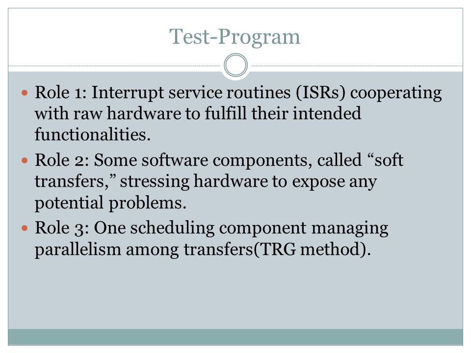 Test-Program Role 1: Interrupt service routines (ISRs) cooperating with raw hardware to fulfill their intended functionalities.