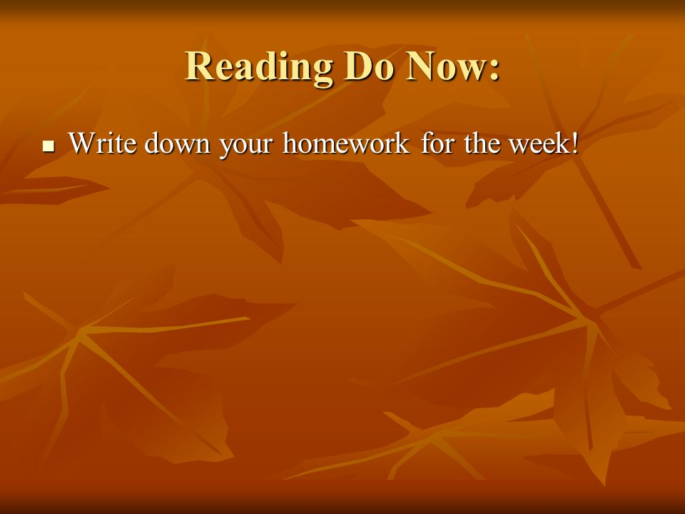 Reading Do Now: Write down your homework for the week! Write down your homework for the week!