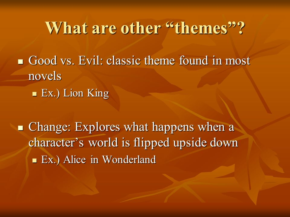 What are other themes. Good vs. Evil: classic theme found in most novels Good vs.