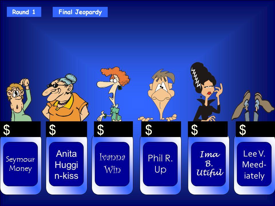 Round 1Final Jeopardy Seymour Money Anita Huggi n-kiss Lee V.