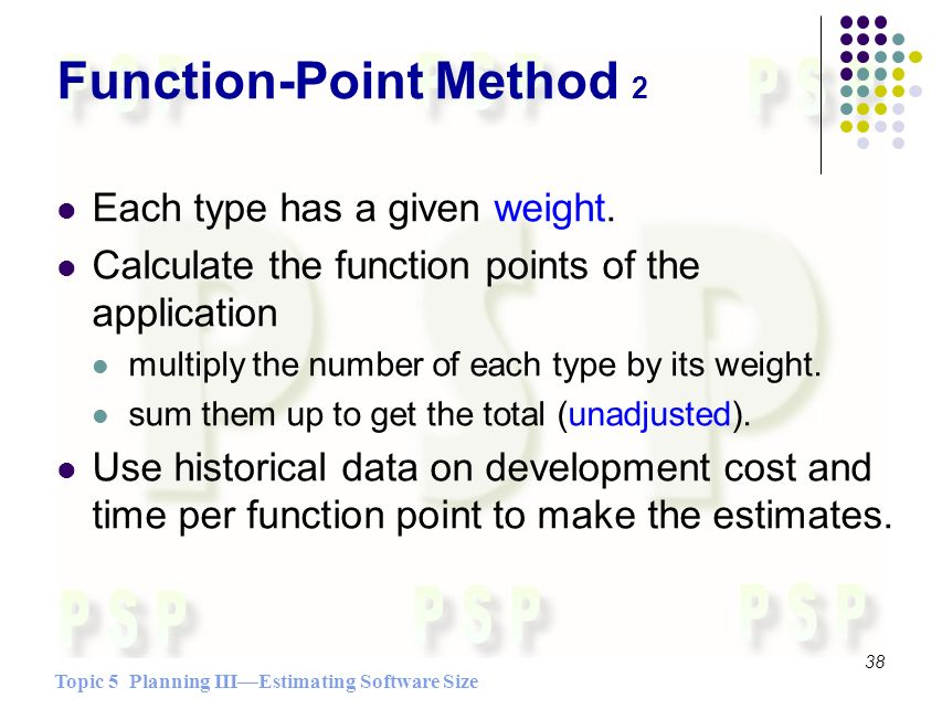 Topic 5 Planning IIIEstimating Software Size 38 Function-Point Method 2 Each type has a given weight.