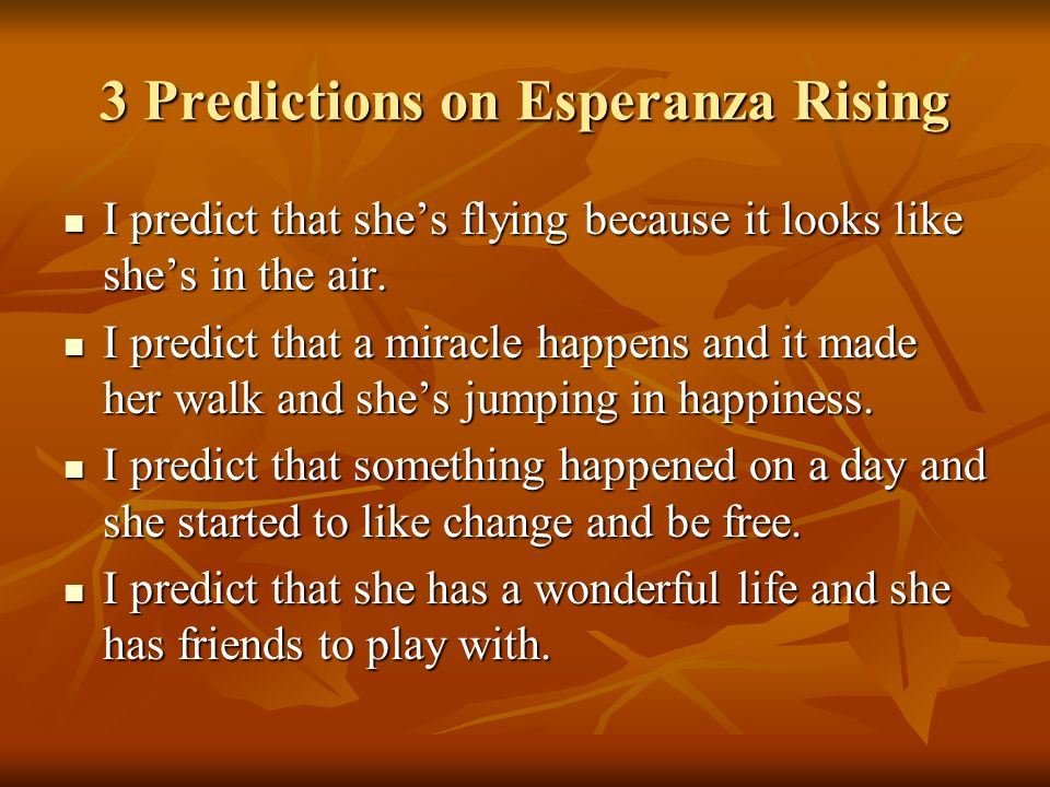 3 Predictions on Esperanza Rising I predict that shes flying because it looks like shes in the air.