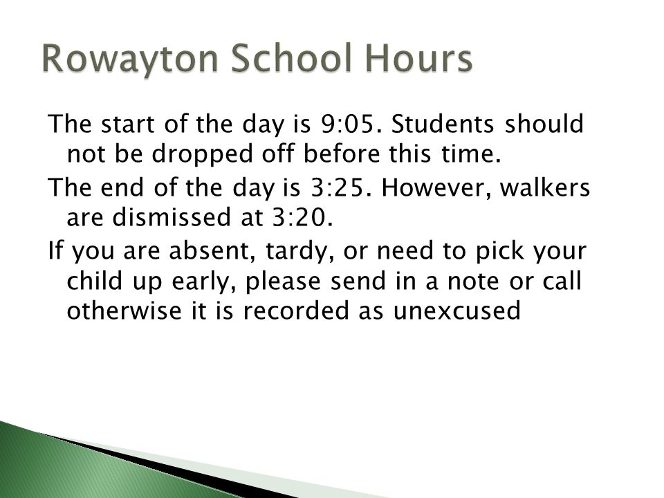 The start of the day is 9:05. Students should not be dropped off before this time.