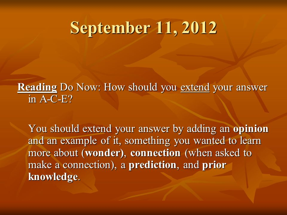 September 11, 2012 Reading Do Now: How should you extend your answer in A-C-E? You should extend your answer by adding an opinion and an example of it