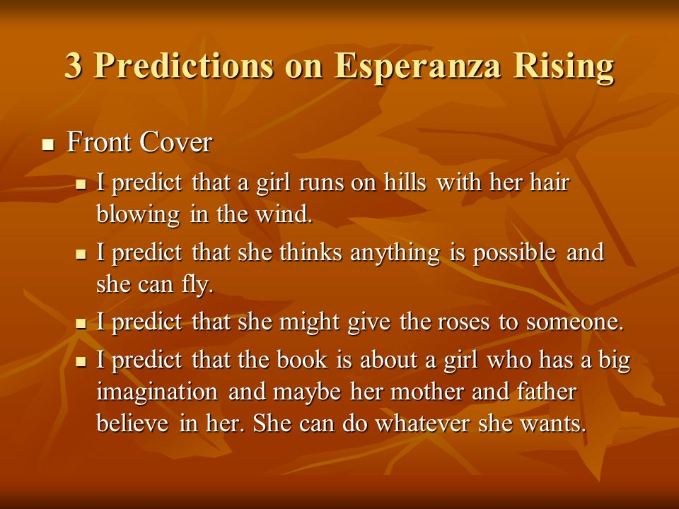 3 Predictions on Esperanza Rising Front Cover Front Cover I predict that a girl runs on hills with her hair blowing in the wind.