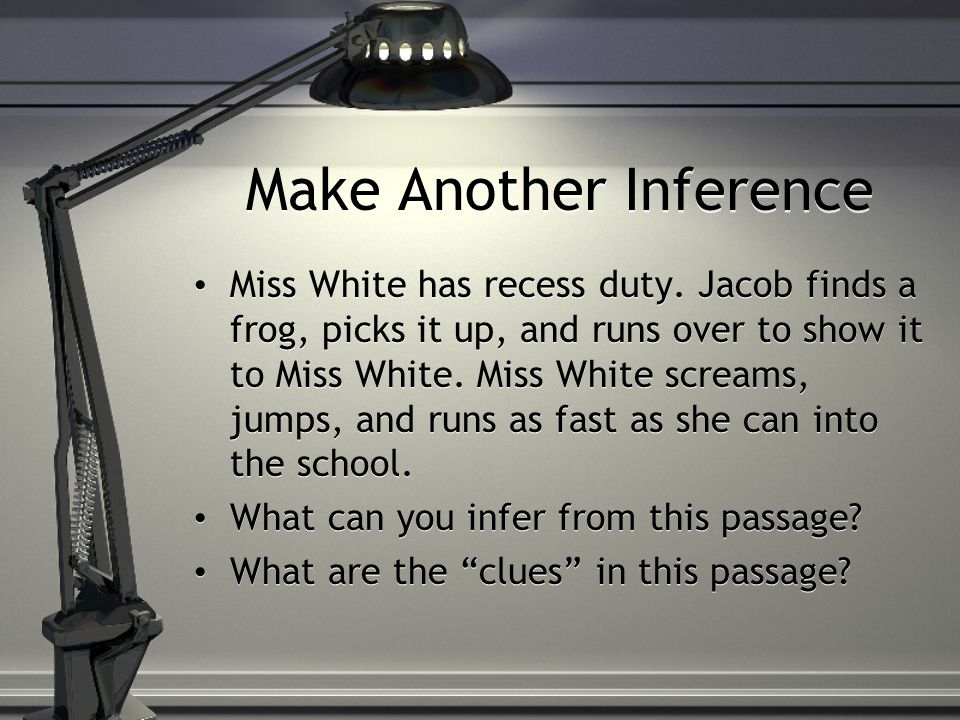Make Another Inference Miss White has recess duty.