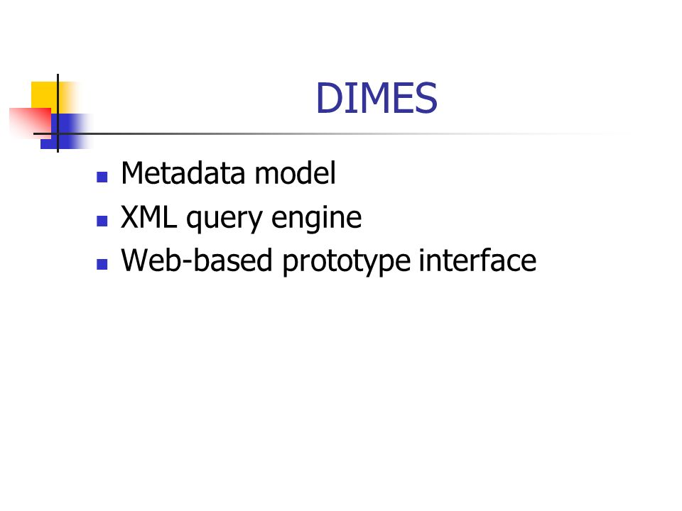 DIMES Metadata model XML query engine Web-based prototype interface